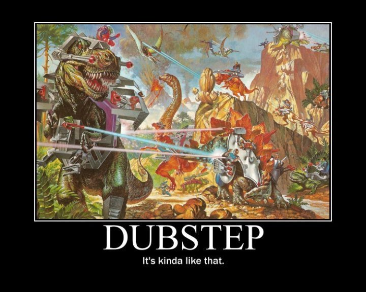 Dubstep -- it's kinda like that